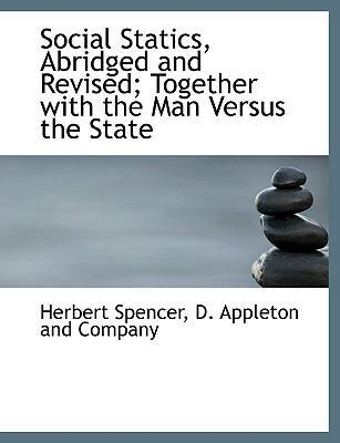 Social Statics, Abridged and Revised; Together with the Man Versus the State
