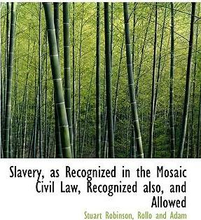 Slavery, as Recognized in the Mosaic Civil Law, Recognized Also, and Allowed