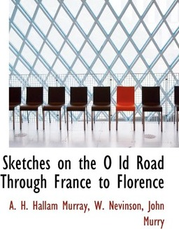 Sketches on the O LD Road Through France to Florence