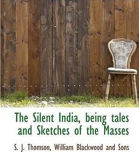 The Silent India, Being Tales and Sketches of the Masses