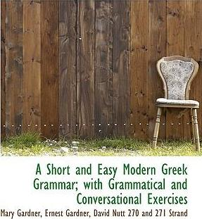 A Short and Easy Modern Greek Grammar; With Grammatical and Conversational Exercises