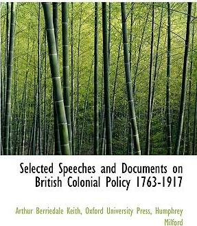 Selected Speeches and Documents on British Colonial Policy 1763-1917