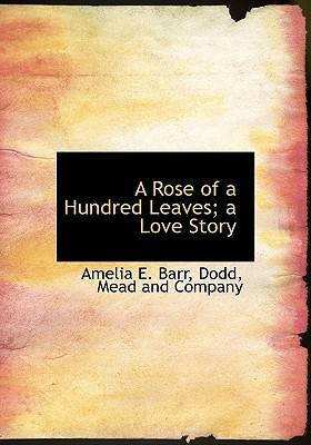A Rose of a Hundred Leaves; A Love Story