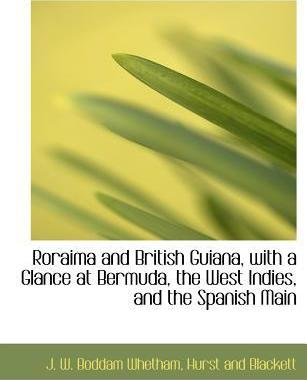 Roraima and British Guiana, with a Glance at Bermuda, the West Indies, and the Spanish Main