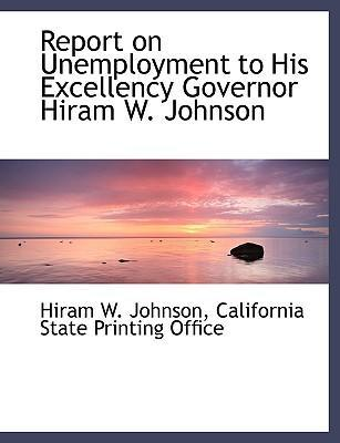 Report on Unemployment to His Excellency Governor Hiram W. Johnson