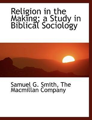 Religion in the Making; A Study in Biblical Sociology