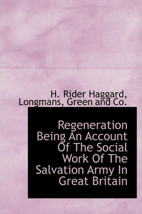 Regeneration Being an Account of the Social Work of the Salvation Army in Great Britain