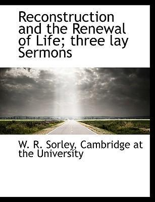 Reconstruction and the Renewal of Life; Three Lay Sermons