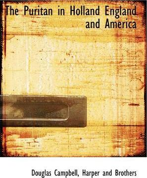 The Puritan in Holland England and America