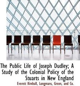 The Public Life of Joseph Dudley; A Study of the Colonial Policy of the Stuarts in New England