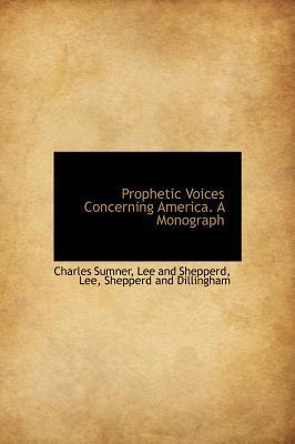 Prophetic Voices Concerning America. a Monograph