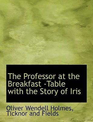 The Professor at the Breakfast -Table with the Story of Iris