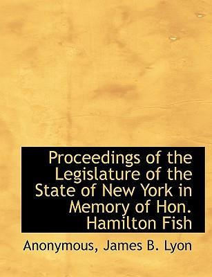 Proceedings of the Legislature of the State of New York in Memory of Hon. Hamilton Fish
