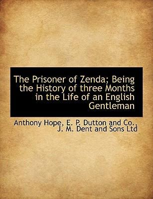The Prisoner of Zenda; Being the History of Three Months in the Life of an English Gentleman
