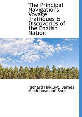 The Principal Navigations Voyage Traffiques & Discoveries of the English Nation