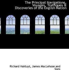 The Principal Navigations, Voyages, Traffiques & Discoveries of the English Nation