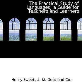 The Practical Study of Languages, a Guide for Teachers and Learners