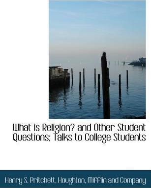 What Is Religion? and Other Student Questions; Talks to College Students