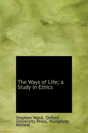 The Ways of Life; A Study in Ethics