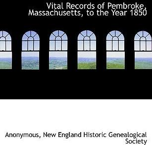 Vital Records of Pembroke, Massachusetts, to the Year 1850