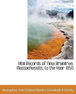 Vital Records of New Braintree, Massachusetts, to the Year 1850