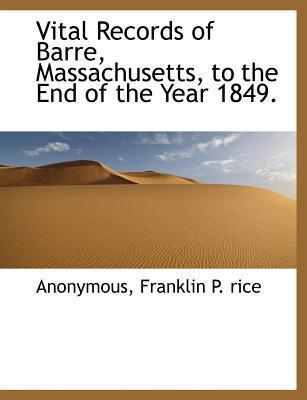 Vital Records of Barre, Massachusetts, to the End of the Year 1849.