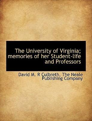 The University of Virginia; Memories of Her Student-Life and Professors