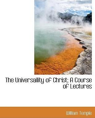 The Universaility of Christ; A Course of Lectures