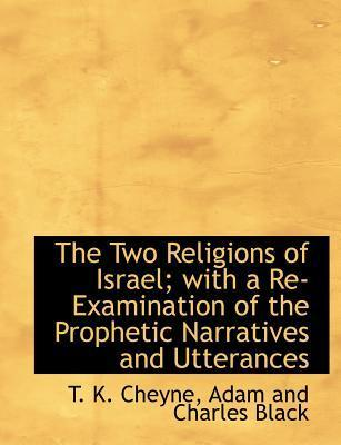 The Two Religions of Israel; With a Re-Examination of the Prophetic Narratives and Utterances
