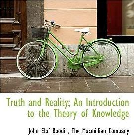 Truth and Reality; An Introduction to the Theory of Knowledge