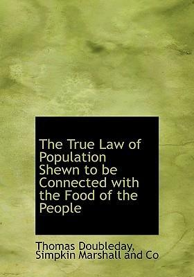 The True Law of Population Shewn to Be Connected with the Food of the People