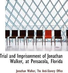Trial and Imprisonment of Jonathan Walker, at Pensacola, Florida