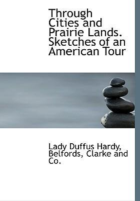 Through Cities and Prairie Lands. Sketches of an American Tour