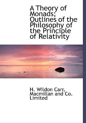 A Theory of Monads; Outlines of the Philosophy of the Principle of Relativity