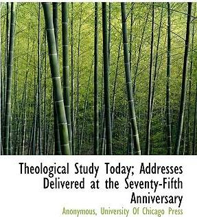 Theological Study Today; Addresses Delivered at the Seventy-Fifth Anniversary