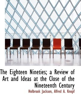 The Eighteen Nineties; A Review of Art and Ideas at the Close of the Nineteenth Century