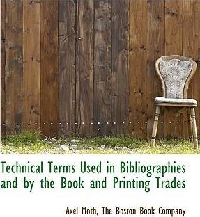 Technical Terms Used in Bibliographies and by the Book and Printing Trades