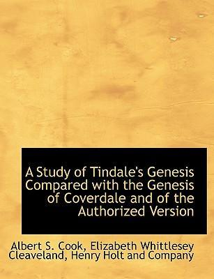 A Study of Tindale's Genesis Compared with the Genesis of Coverdale and of the Authorized Version