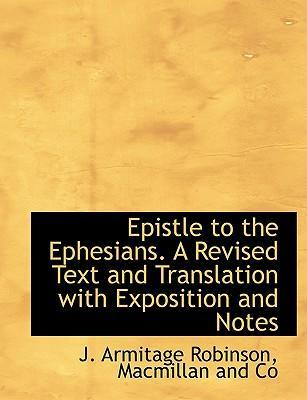 Epistle to the Ephesians. a Revised Text and Translation with Exposition and Notes