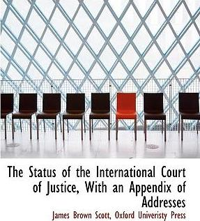 The Status of the International Court of Justice, with an Appendix of Addresses