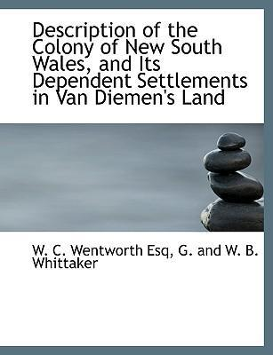Description of the Colony of New South Wales, and Its Dependent Settlements in Van Diemen's Land