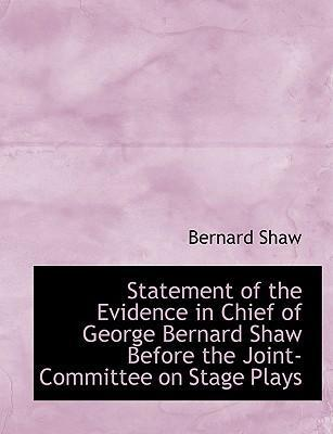 Statement of the Evidence in Chief of George Bernard Shaw Before the Joint-Committee on Stage Plays