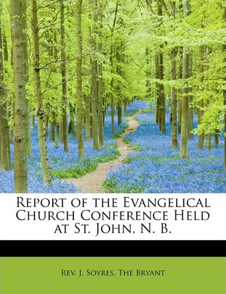 Report of the Evangelical Church Conference Held at St. John, N. B.