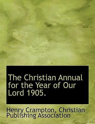 The Christian Annual for the Year of Our Lord 1905.
