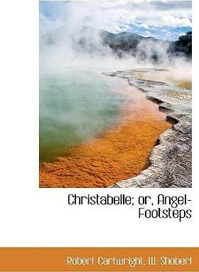 Christabelle; Or, Angel-Footsteps