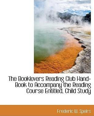 The Booklovers Reading Club Hand-Book to Accompany the Reading Course Entitled, Child Study