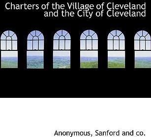 Charters of the Village of Cleveland and the City of Cleveland