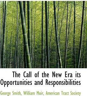 The Call of the New Era Its Opportunities and Responsibilities