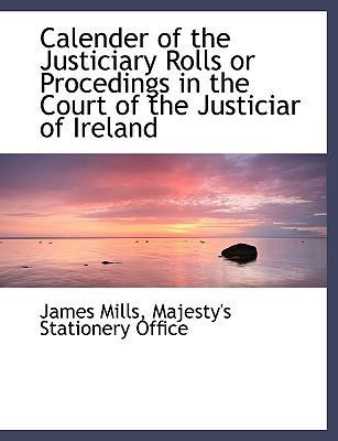 Calender of the Justiciary Rolls or Procedings in the Court of the Justiciar of Ireland