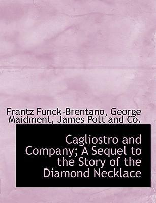 Cagliostro and Company; A Sequel to the Story of the Diamond Necklace